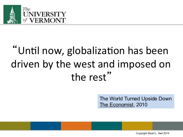"Copyright Stuart L. Hart 2011Copyright Stuart L. Hart 2014 ""Un#l	   now,	   globaliza#on	   has	   been	    driven	   by	 ..."