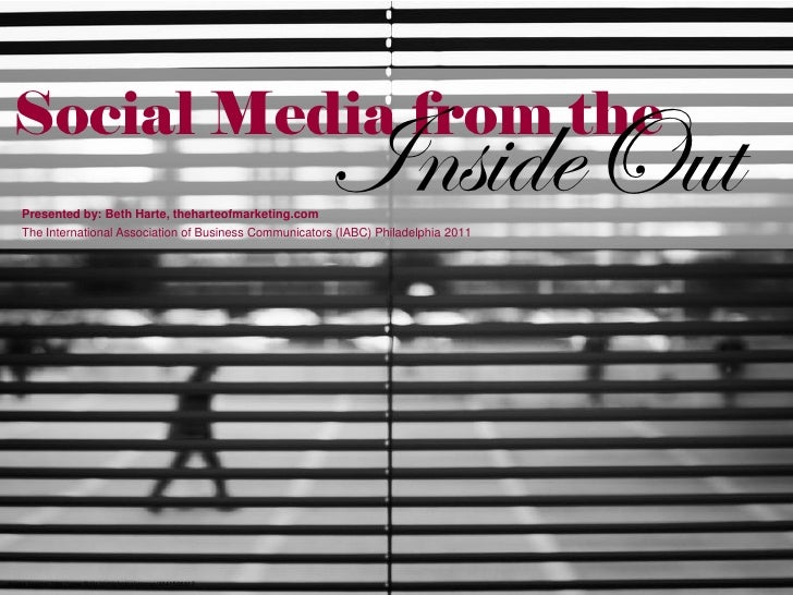 Social Media from the  Image source: http://www.flickr.com/photos/storrao/4341506317 Inside Out Presented by: Beth Harte, ...