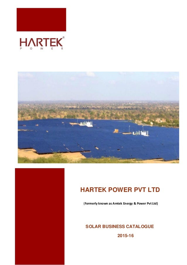 HARTEK POWER PVT LTD (Formerly known as Amtek Energy & Power Pvt Ltd) SOLAR BUSINESS CATALOGUE 2015-16