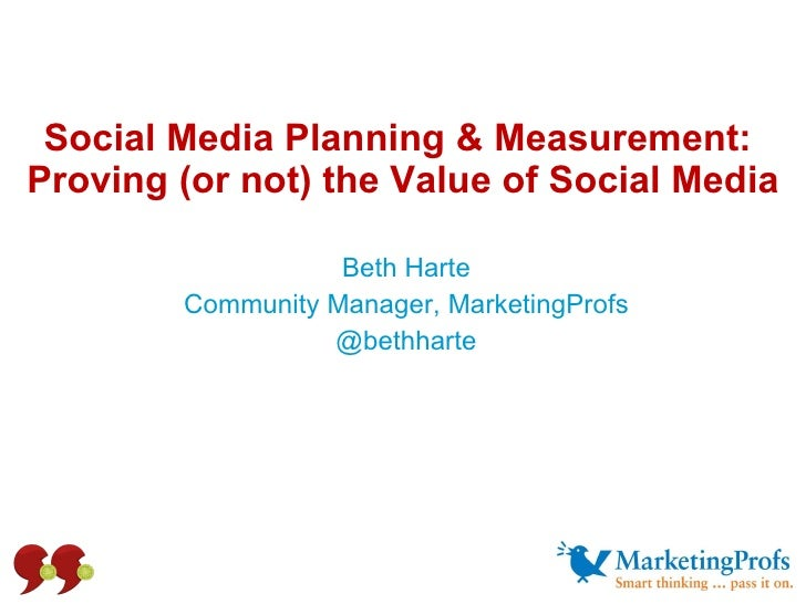 Social Media Planning & Measurement:  Proving (or not) the Value of Social Media Beth Harte Community Manager, MarketingPr...