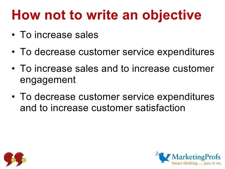<ul><li>To increase sales </li></ul><ul><li>To decrease customer service expenditures </li></ul><ul><li>To increase sales ...