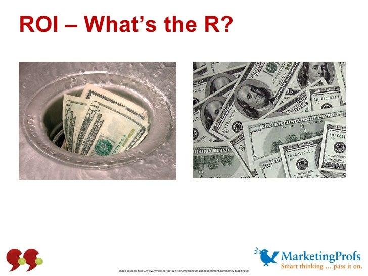ROI – What's the R? Image sources: http://www.mywasher.net & http://mymoneymakingexperiment.commoney-blogging.gif
