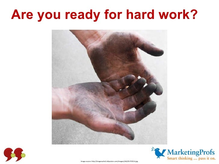 Are you ready for hard work? Image source: http://imagecache2.allposters.com/images/JAG/03-PS35-6.jpg