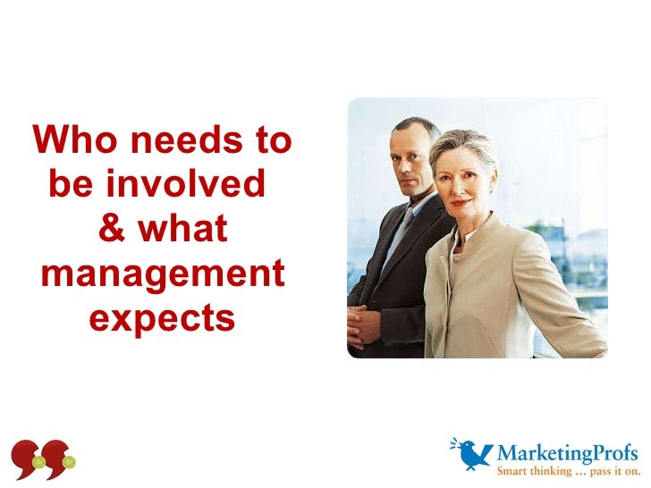 Who needs to be involved  & what management expects