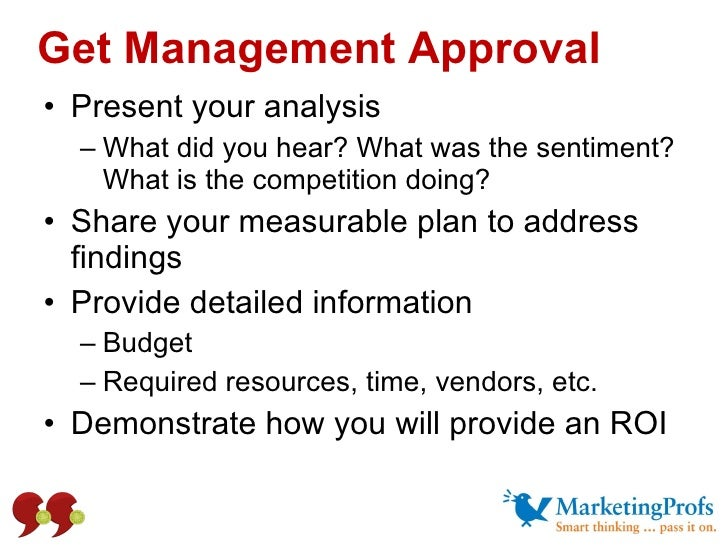 Get Management Approval <ul><li>Present your analysis </li></ul><ul><ul><li>What did you hear? What was the sentiment? Wha...