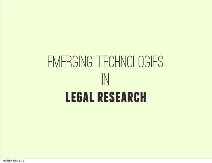 Emerging technologies                                in                         legal researchThursday, May 3, 12