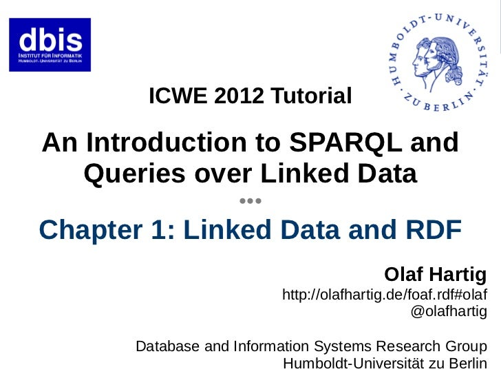 ICWE 2012 TutorialAn Introduction to SPARQL and   Queries over Linked Data                    ●●●Chapter 1: Linked Data an...