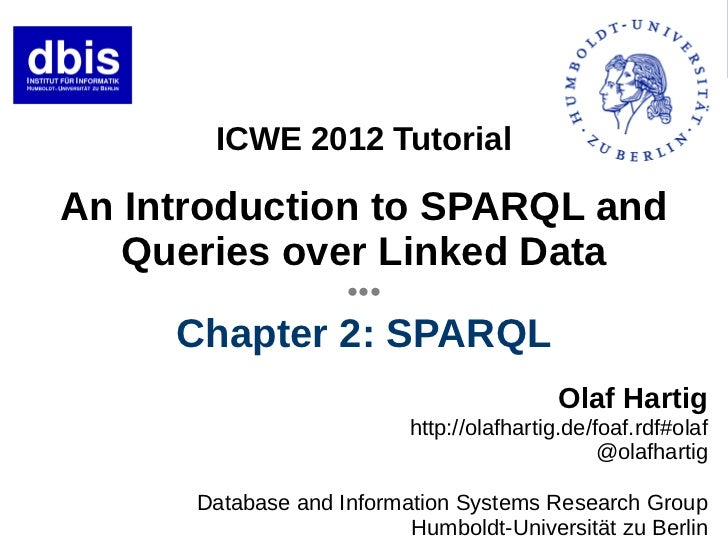 ICWE 2012 TutorialAn Introduction to SPARQL and   Queries over Linked Data                    ●●●     Chapter 2: SPARQL   ...