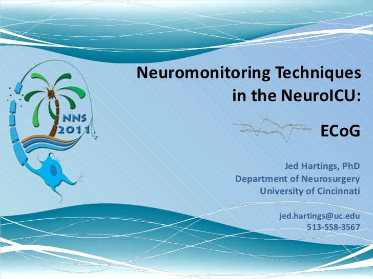 Neuromonitoring Techniques in the NeuroICU: Jed Hartings, PhD Department of Neurosurgery University of Cincinnati [email_a...