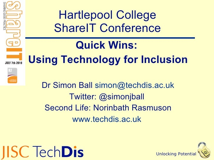 Hartlepool College ShareIT Conference Quick Wins:  Using Technology for Inclusion Dr Simon Ball  [email_address] Twitter: ...