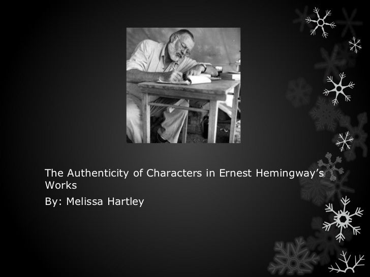 The Authenticity of Characters in Ernest Hemingway's Works  By: Melissa Hartley