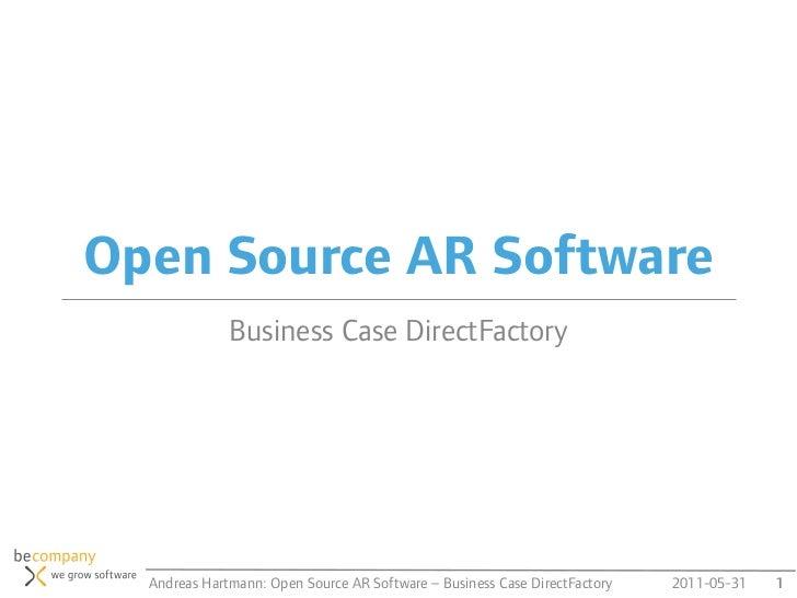 Open Source AR Software              Business Case DirectFactory  Andreas Hartmann: Open Source AR Software –Business Cas...