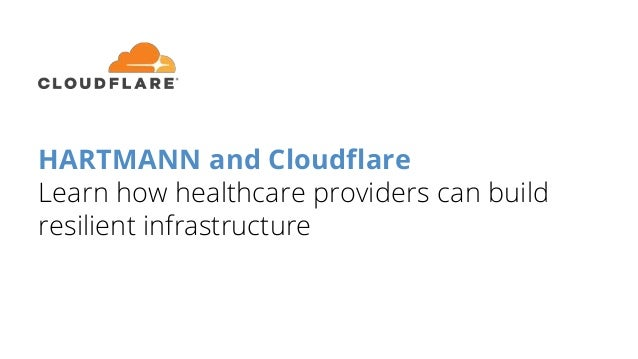 HARTMANN and Cloudflare Learn how healthcare providers can build resilient infrastructure