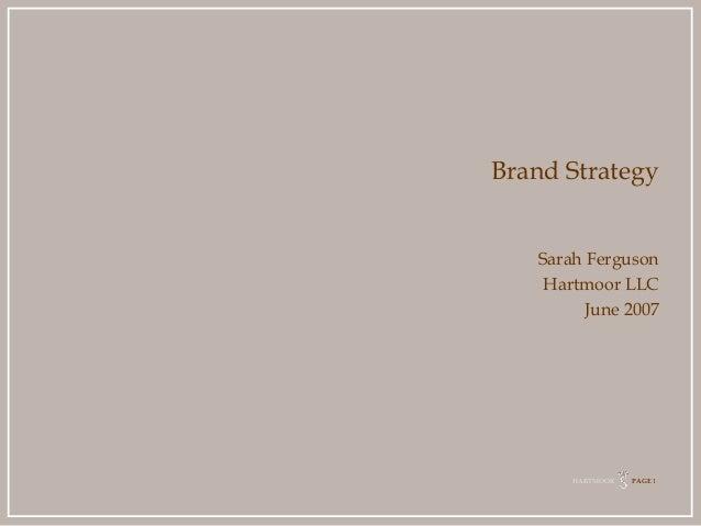 Brand Strategy   Sarah Ferguson    Hartmoor LLC         June 2007       HARTMOOR   PAGE 1