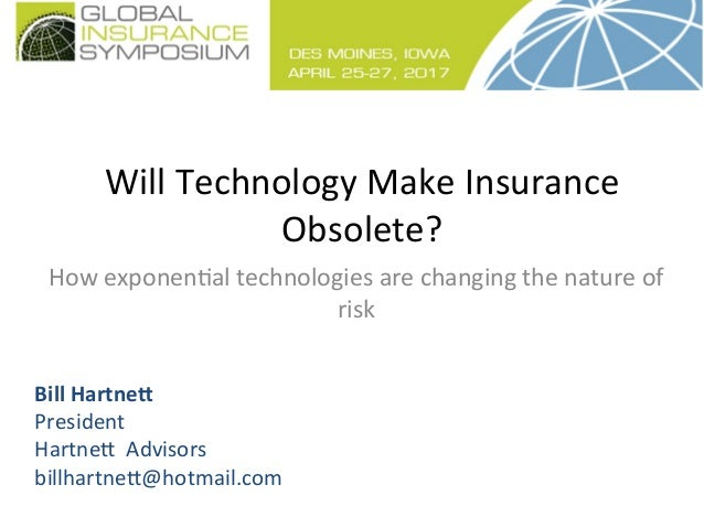 Will  Technology  Make  Insurance   Obsolete?     How  exponen<al  technologies  are  changing  the...