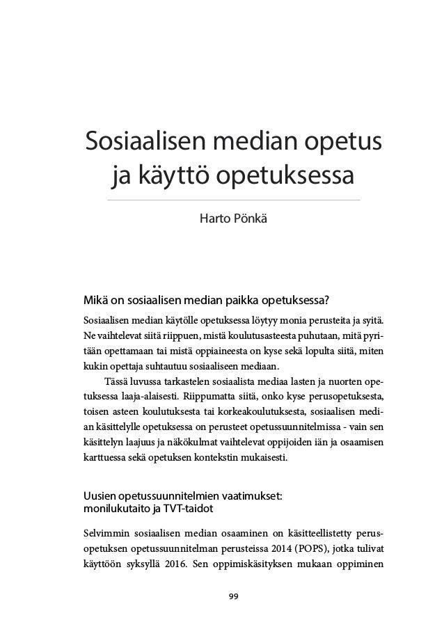 99 Sosiaalisen median opetus ja käyttö opetuksessa Harto Pönkä Mikä on sosiaalisen median paikka opetuksessa? Sosiaalisen ...