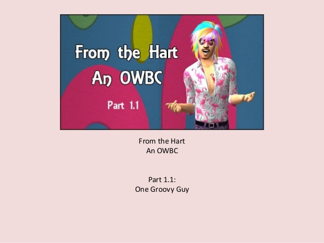 From the Hart An OWBC Part 1.1: One Groovy Guy