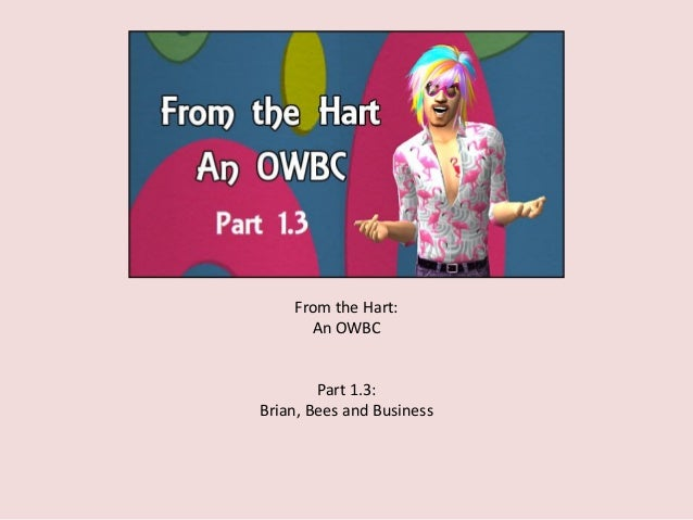 From the Hart: An OWBC Part 1.3: Brian, Bees and Business