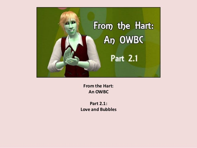 From the Hart: An OWBC Part 2.1: Love and Bubbles