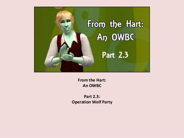 From the Hart: An OWBC Part 2.3: Operation Wolf Party