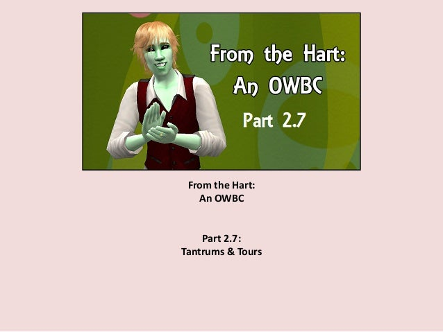 From the Hart: An OWBC Part 2.7: Tantrums & Tours