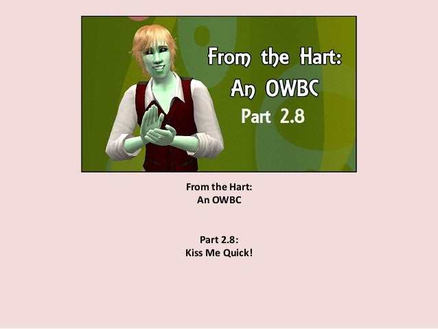 From the Hart: An OWBC Part 2.8: Kiss Me Quick!