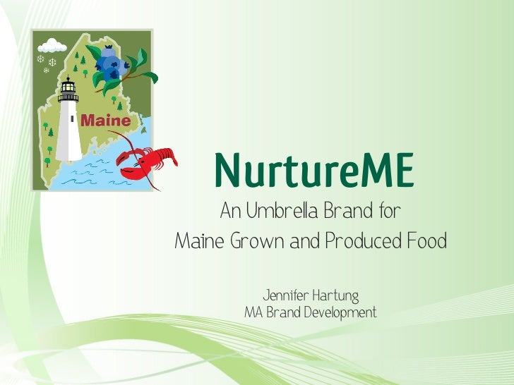 NurtureME     An Umbrella Brand forMaine Grown and Produced Food         Jennifer Hartung       MA Brand Development