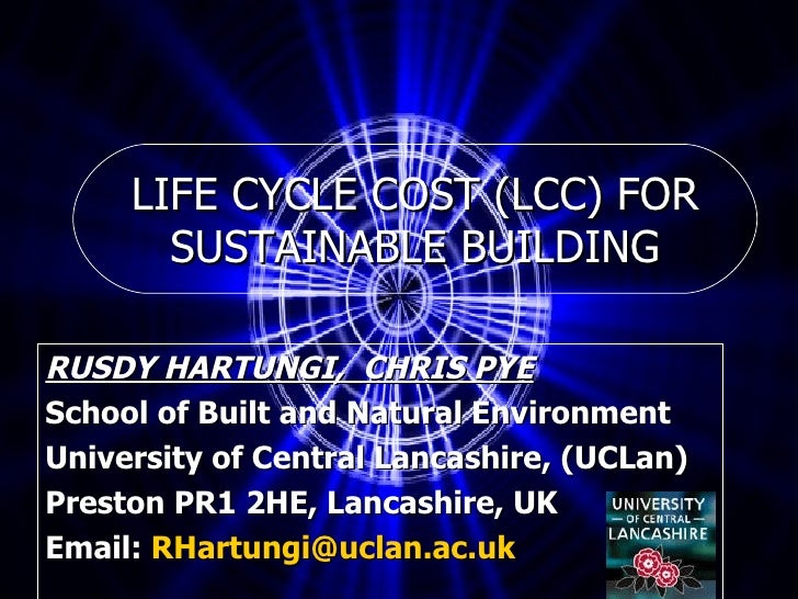 LIFE CYCLE COST (LCC) FOR SUSTAINABLE BUILDING RUSDY HARTUNGI,  CHRIS PYE School of Built and Natural Environment Universi...