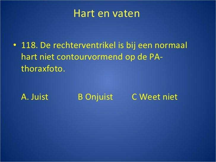 Hart en vaten  <ul><li>118. De rechterventrikel is bij een normaal hart niet contourvormend op de PA-thoraxfoto. </li></ul...