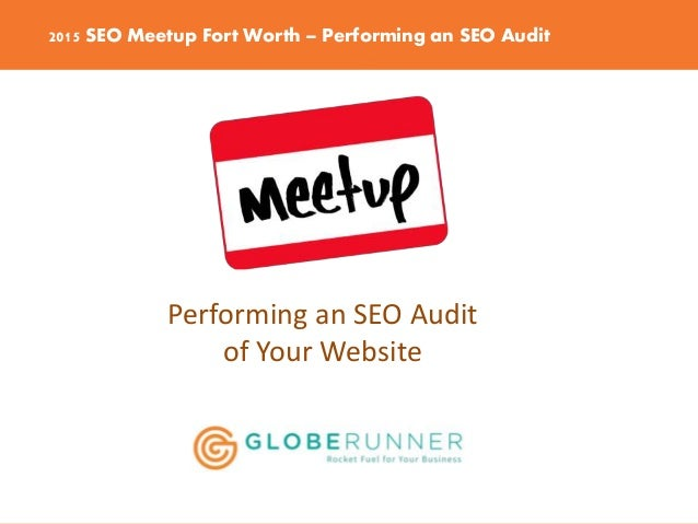 2015 SEO Meetup Fort Worth – Performing an SEO Audit Performing an SEO Audit of Your Website