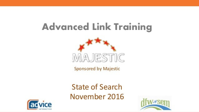 Advanced Link Training Sponsored by Majestic State of Search November 2016