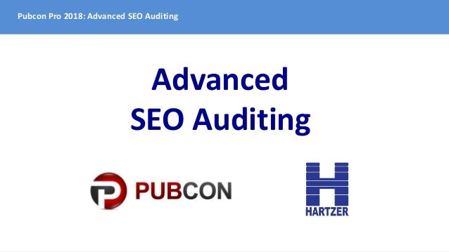 Pubcon Pro 2018: Advanced SEO Auditing Advanced SEO Auditing