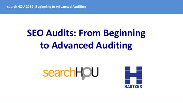 searchHOU 2019: Beginning to Advanced Auditing SEO Audits: From Beginning to Advanced Auditing