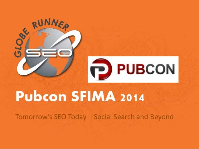 Pubcon SFIMA 2014 Tomorrow's SEO Today – Social Search and Beyond