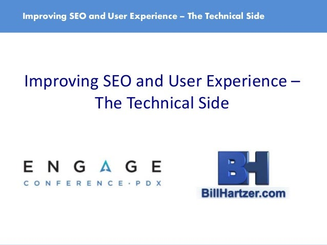 Improving SEO and User Experience – The Technical Side Improving SEO and User Experience – The Technical Side