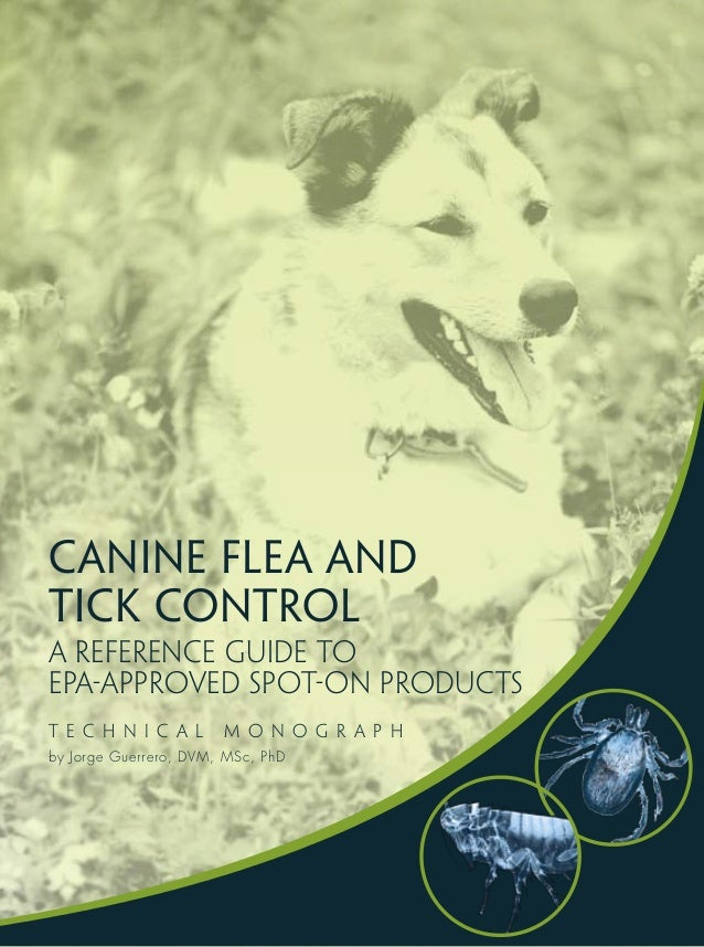 CAnine Flea andTick ControLA reference guide toEPA-approved SPOT-ON productsT E C H N I C A L      M O N O G R A P Hby Jor...