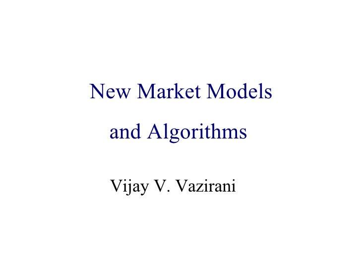 Algorithmic Game Theory    New Market Models  and Internet Computing      and Algorithms      Vijay V. Vazirani