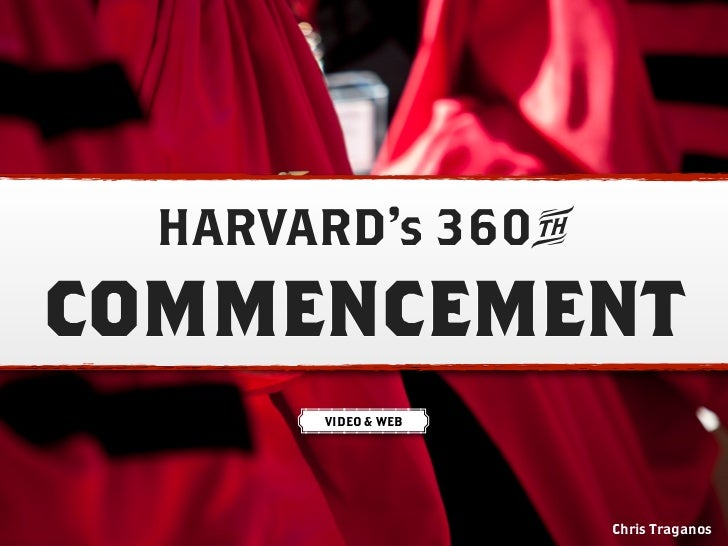 HARVARD's 3604COMMENCEMENT      G)))))))))g        VIDEO & WEB                      Chris Traganos