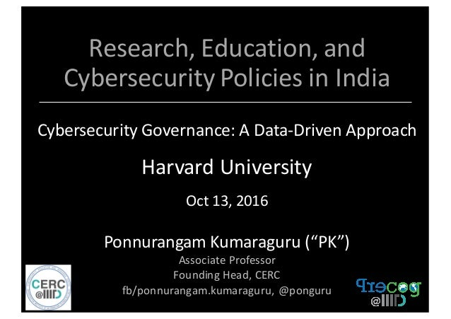 Research,	   Education,	   and	    Cybersecurity	   Policies	   in	   India Cybersecurity	   Governance:	   A	   Data-­‐Dr...