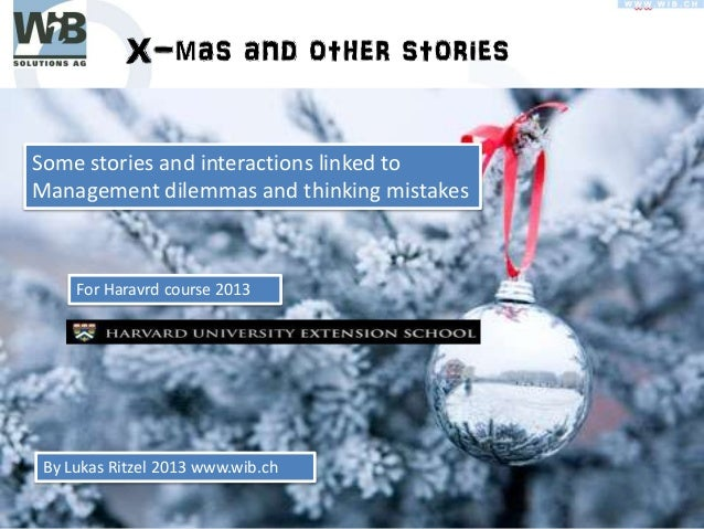 Some stories and interactions linked to Management dilemmas and thinking mistakes  For Haravrd course 2013  By Lukas Ritze...