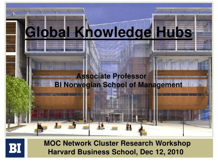Global Knowledge Hubs<br />Associate Professor<br />	BI Norwegian School of Management<br />MOC Network Cluster Research W...