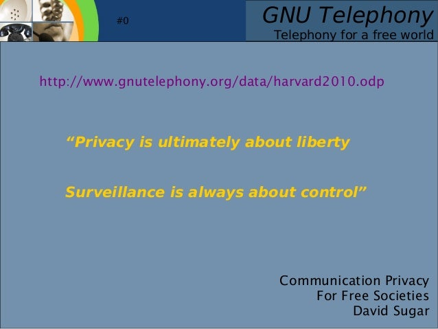 "GNU Telephony Telephony for a free world Communication Privacy For Free Societies David Sugar #0 ""Privacy is ultimatel..."