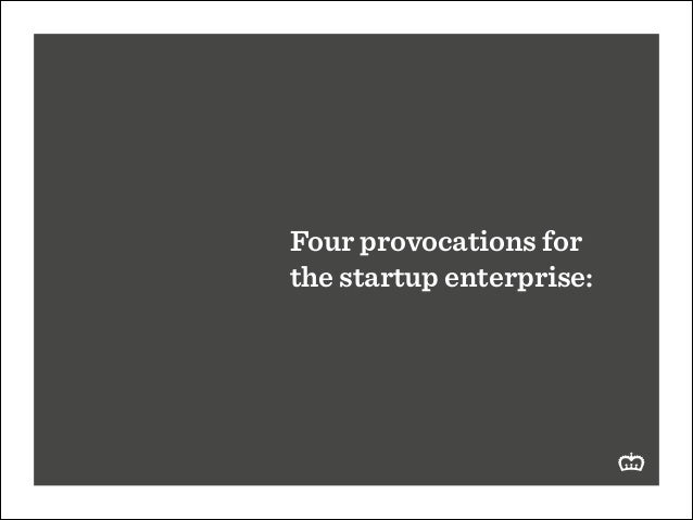 Four provocations for the startup enterprise:
