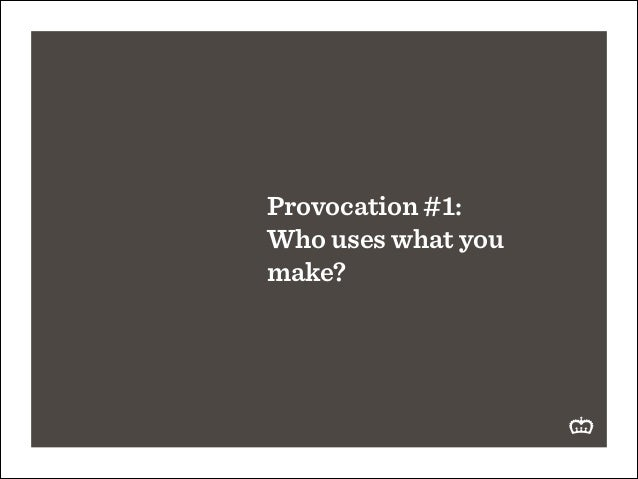 Provocation #1: Who uses what you make?
