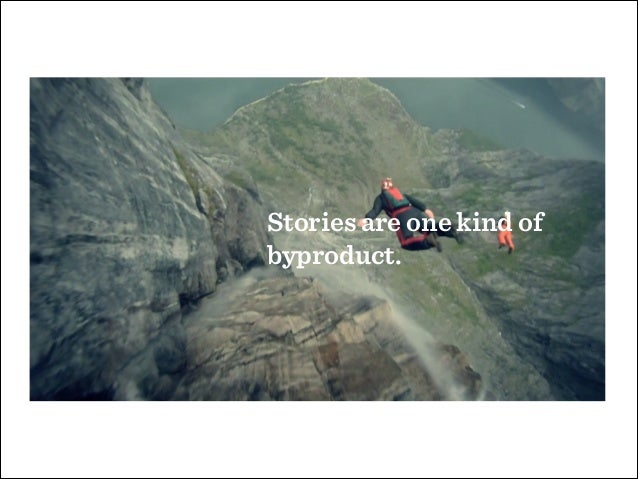 Stories are one kind of byproduct.