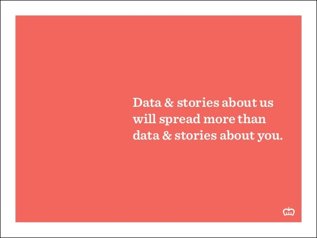 Data & stories about us will spread more than data & stories about you.