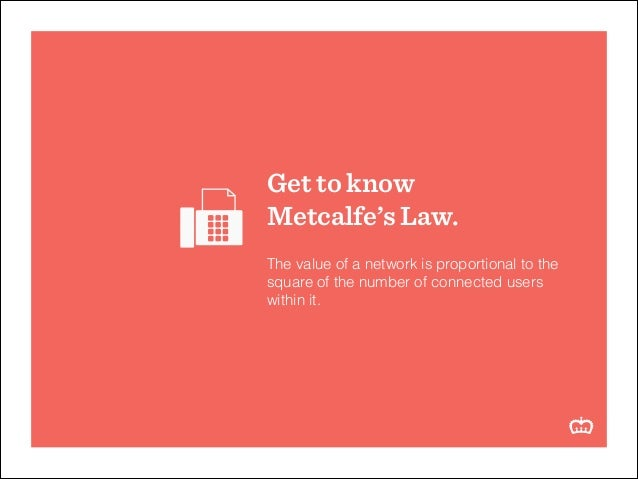 Get to know Metcalfe's Law. ! The value of a network is proportional to the square of the number of connected users within...
