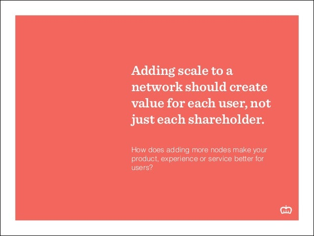 Adding scale to a network should create value for each user, not just each shareholder. ! How does adding more nodes make ...
