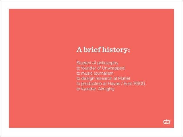 A brief history: ! Student of philosophy to founder of Unwrapped to music journalism to design research at Mattel to produ...