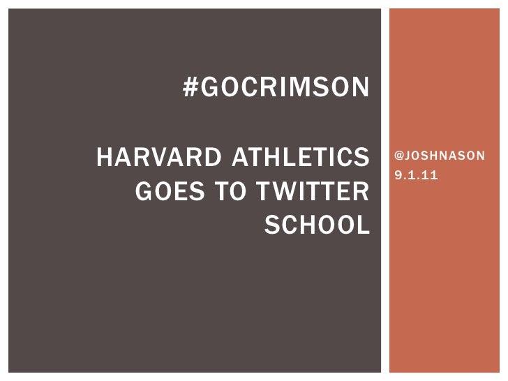 @JOSHNASON<br />9.1.11<br />#GoCrimsonHarvard athletics goes to twitter school<br />